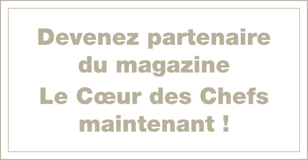 Devenez partenaire du Magazine Le Cœur des Chefs